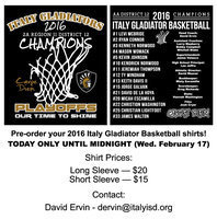 Image: Pre-order your 2016 Italy Gladiator Basketball shirts! TODAY ONLY UNTIL MIDNIGHT (Wednesday February 17) Shirt Prices:  	Long Sleeve  —  $20 	Short Sleeve —  $15  Contact:  	David Ervin – dervin@italyisd.org